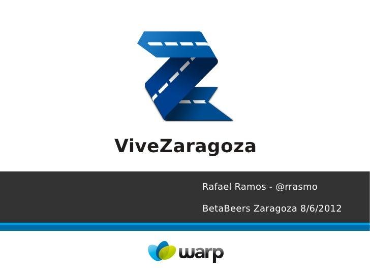 ViveZaragoza       Rafael Ramos - @rrasmo       BetaBeers Zaragoza 8/6/2012