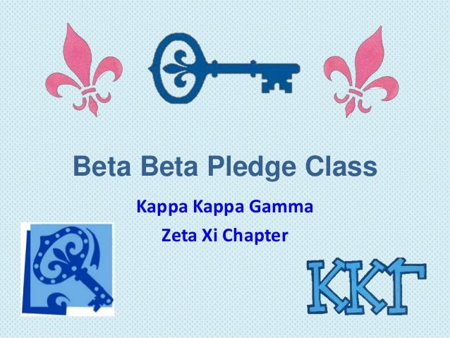Beta Beta Pledge Class    Kappa Kappa Gamma      Zeta Xi Chapter