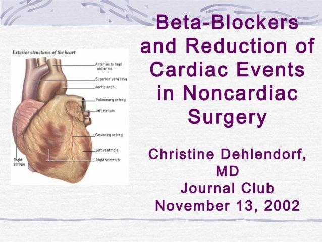 Beta-Blockersand Reduction of Cardiac Events in Noncardiac    SurgeryChristine Dehlendorf,         MD    Journal Club Nove...