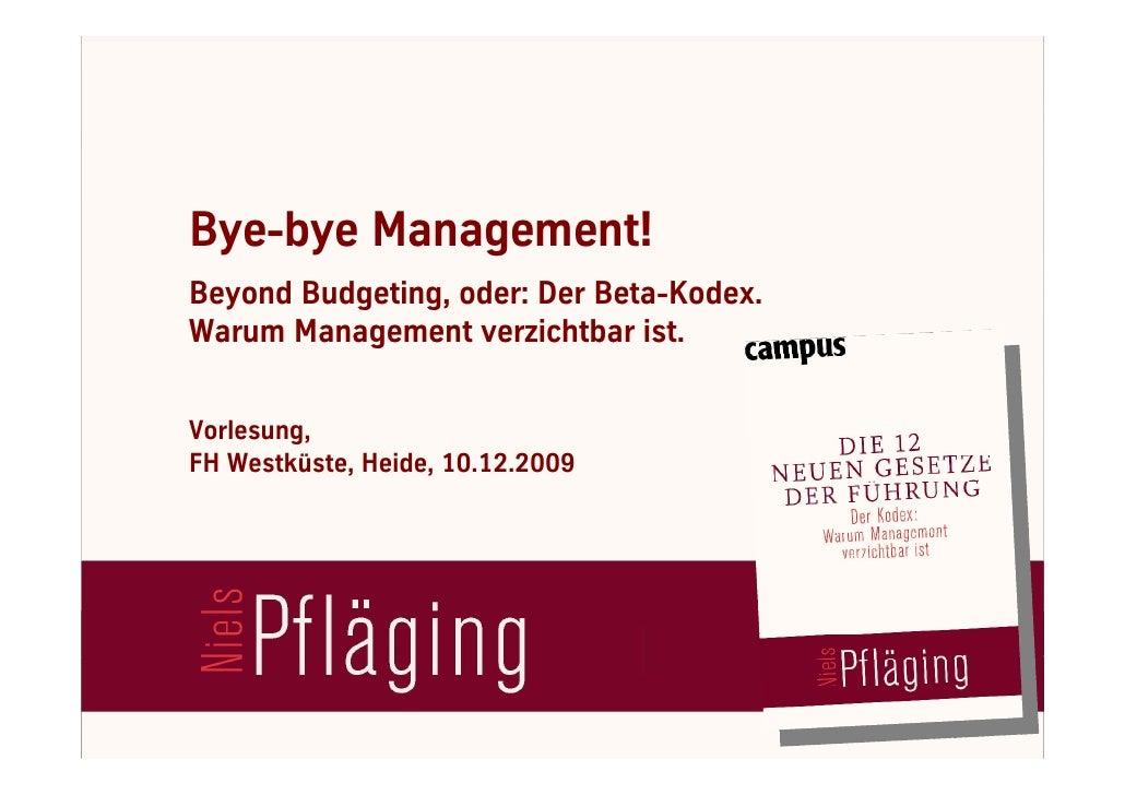 Bye-bye Management!   Beyond Budgeting, oder: Der Beta-Kodex.   Warum Management verzichtbar ist.     Vorlesung,   FH West...