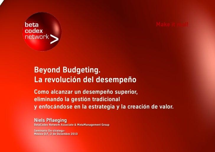 Make it real!Beyond Budgeting.La revolución del desempeñoComo alcanzar un desempeño superior,eliminando la gestión tradici...