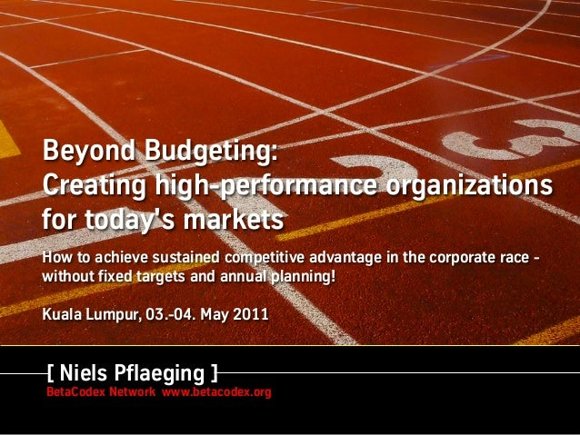 Beyond Budgeting:Creating high-performance organizationsfor todays marketsHow to achieve sustained competitive advantage i...