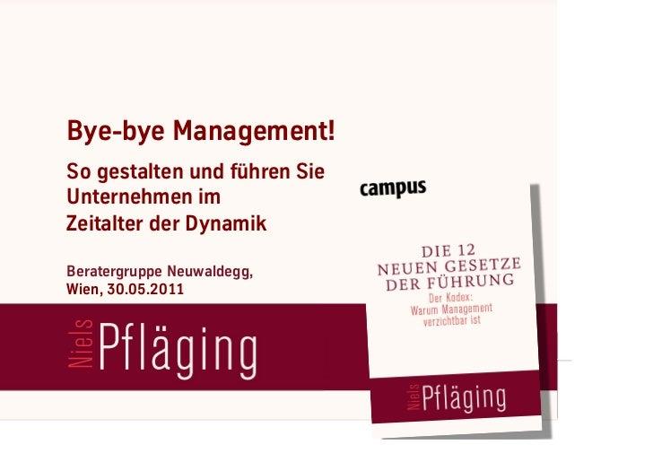Bye-bye Management!   So gestalten und führen Sie   Unternehmen im   Zeitalter der Dynamik   Beratergruppe Neuwaldegg,   W...