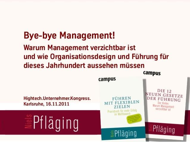 Bye-bye Management!Warum Management verzichtbar istund wie Organisationsdesign und Führung fürdieses Jahrhundert aussehen ...