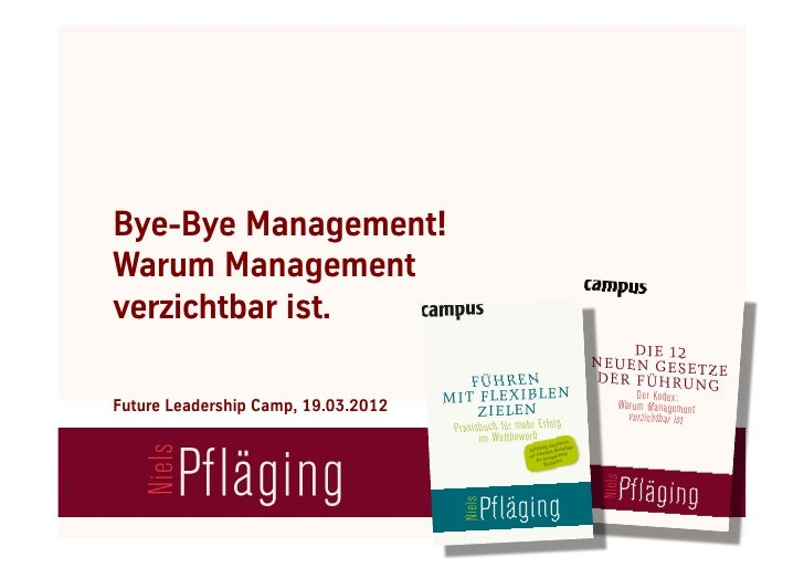 Bye-Bye Management!Warum Managementverzichtbar ist.Future Leadership Camp, 19.03.2012