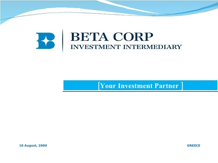 [Your Investment Partner ] 10 August, 2009 GREECE