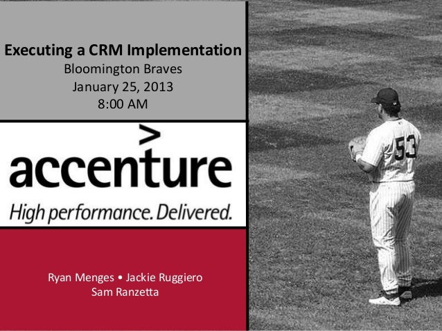 Executing a CRM Implementation       Bloomington Braves        January 25, 2013            8:00 AM     Ryan Menges • Jacki...