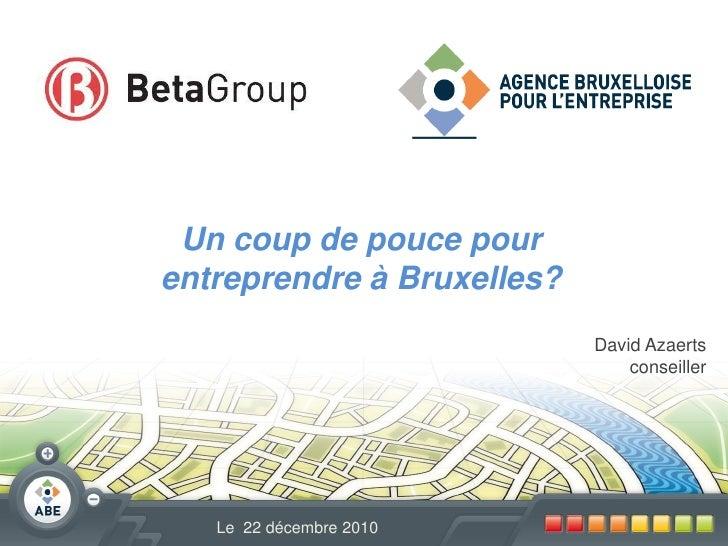 Un coup de pouce pourentreprendre à Bruxelles?                            David Azaerts                                con...