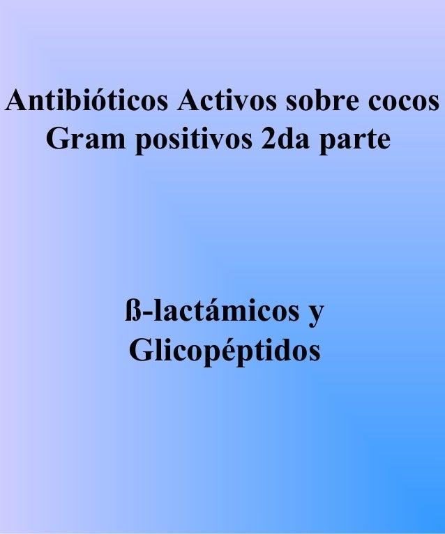 ß-lactámicos y Glicopéptidos Antibióticos Activos sobre cocos Gram positivos 2da parte