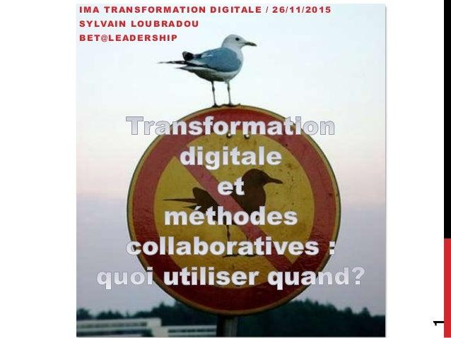 IMA TRANSFORMATION DIGITALE / 26/11/2015 SYLVAIN LOUBRADOU BET@LEADERSHIP 1