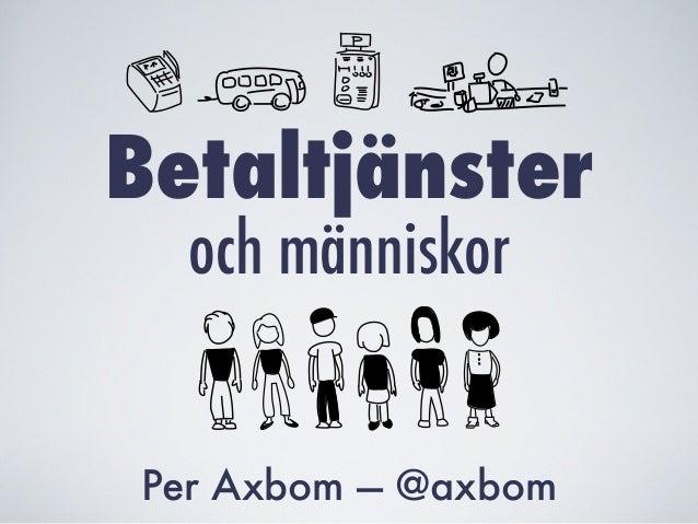 och människor Per Axbom — @axbom Betaltjänster