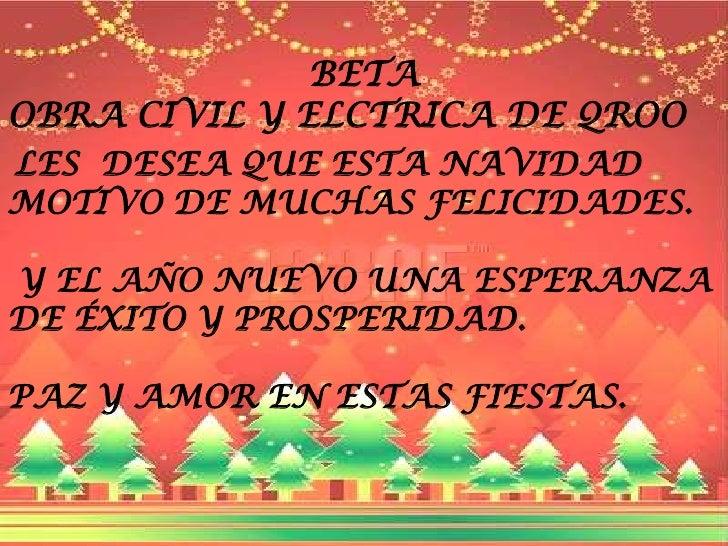 BETA <br />OBRA CIVIL Y ELCTRICA DE QROO <br />LES  DESEA QUE ESTA NAVIDAD MOTIVO DE MUCHAS FELICIDADES.<br /> Y EL AÑO NU...