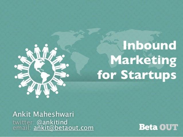 Ankit Maheshwaritwitter: @ankitindemail: ankit@betaout.comInboundMarketingfor StartupsBeta OUT