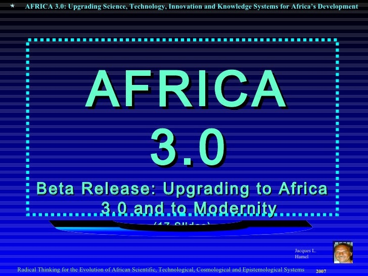 AFRICA 3.0 Beta Release: Upgrading to Africa 3.0 and to Modernity (17 Slides) Jacques L. Hamel