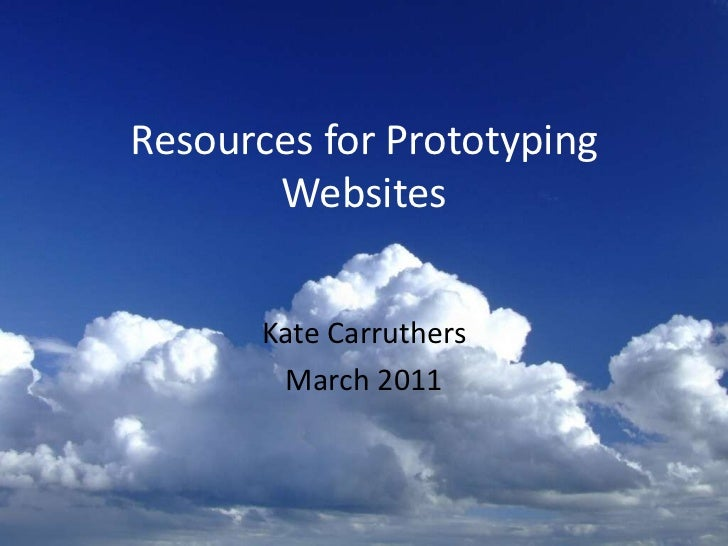 Resources for Prototyping Websites<br />Kate Carruthers<br />March 2011<br />