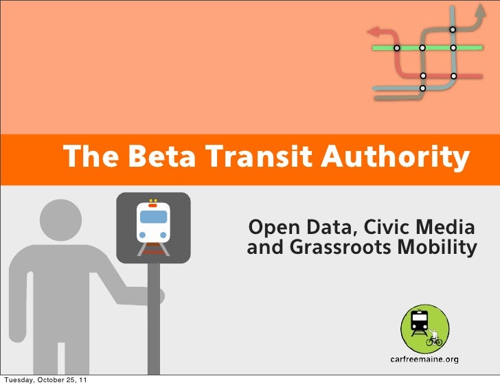The Beta Transit Authority                           Open Data, Civic Media                           and Grassroots Mobil...