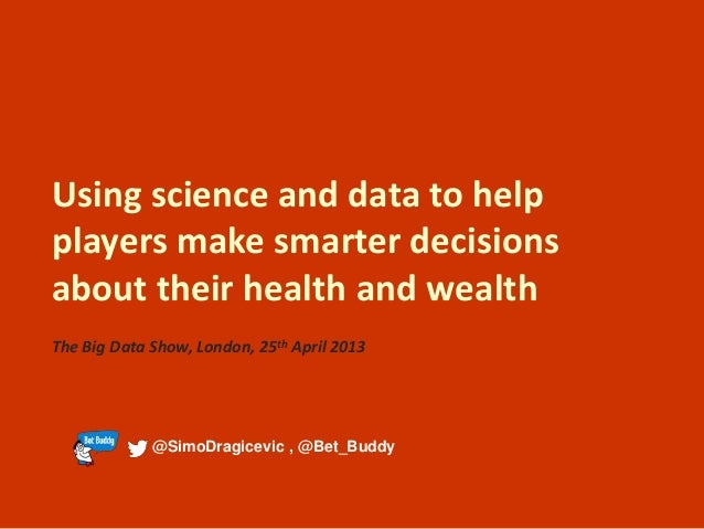 Using science and data to help players make smarter decisions about their health and wealth The Big Data Show, London, 25t...