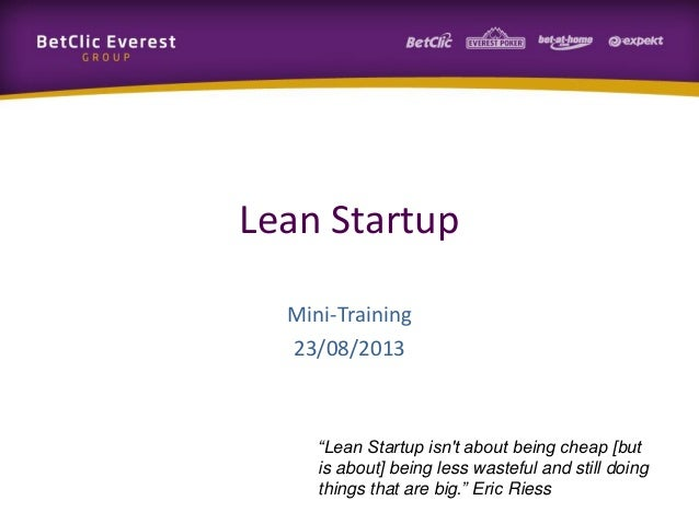 """Lean Startup Mini-Training 23/08/2013 """"Lean Startup isn't about being cheap [but is about] being less wasteful and still d..."""