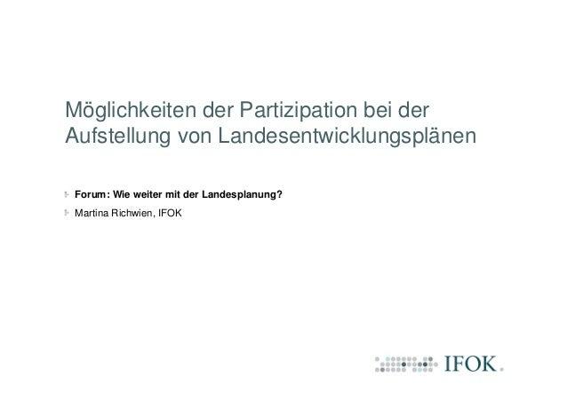 Möglichkeiten der Partizipation bei der Aufstellung von Landesentwicklungsplänen Forum: Wie weiter mit der Landesplanung? ...