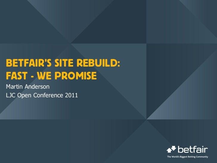 BETFAIRS SITE REBUILD:FAST - WE PROMISEMartin AndersonLJC Open Conference 2011