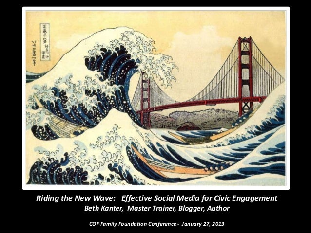 Riding the New Wave: Effective Social Media for Civic Engagement            Beth Kanter, Master Trainer, Blogger, Author  ...