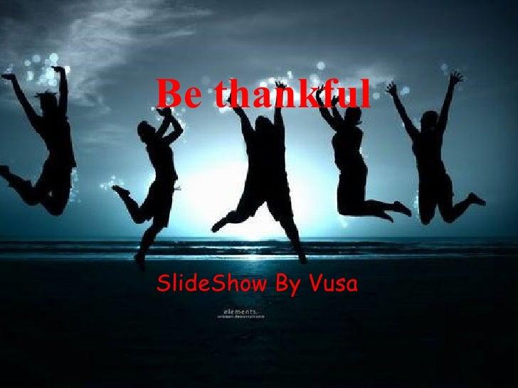 Be thankful SlideShow By Vusa