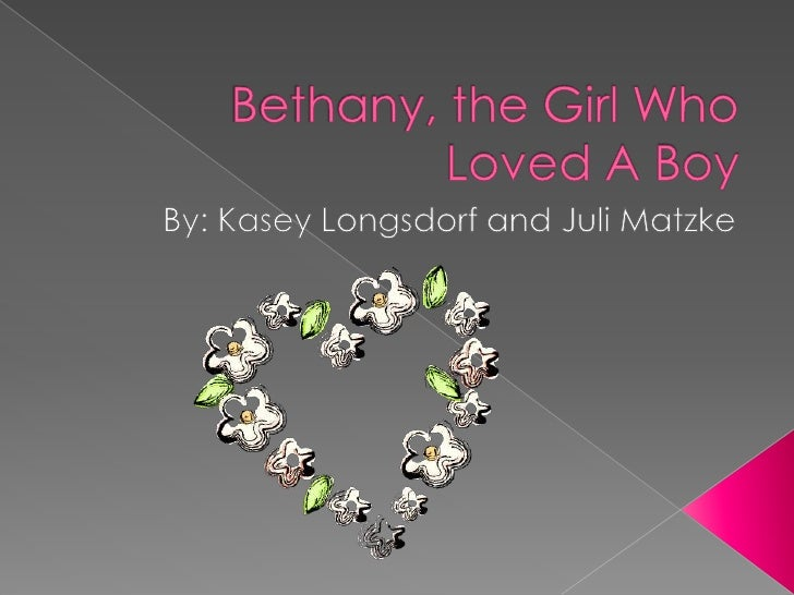 Bethany was a girl who loved a very      special boy…….     › She loved him so much that she would       dream of things ...