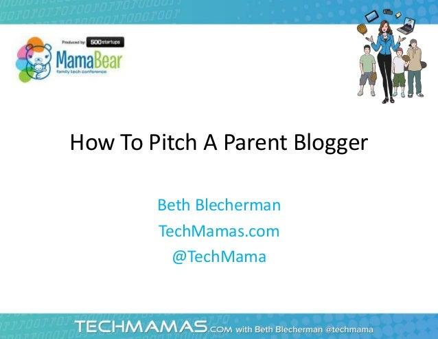 How To Pitch A Parent BloggerBeth BlechermanTechMamas.com@TechMama