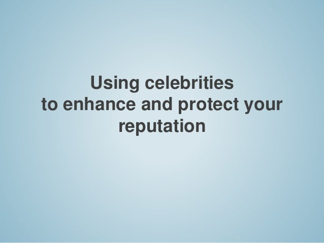 Using celebrities to enhance and protect your reputation