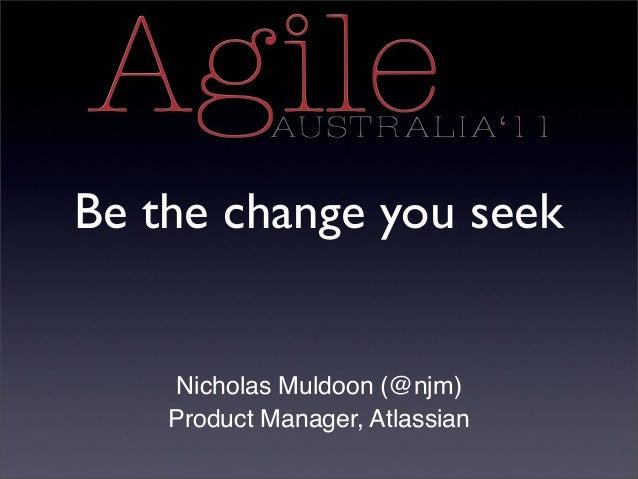 Agile Australia 2011 - Be the change you seek