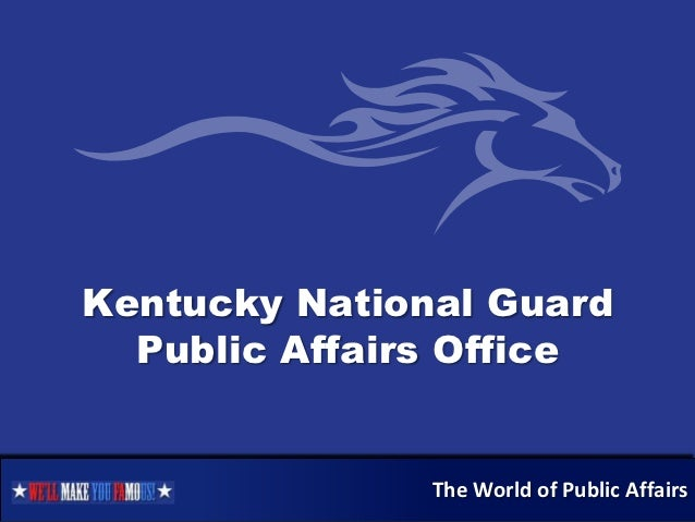 Kentucky National Guard  Public Affairs Office               The World of Public Affairs