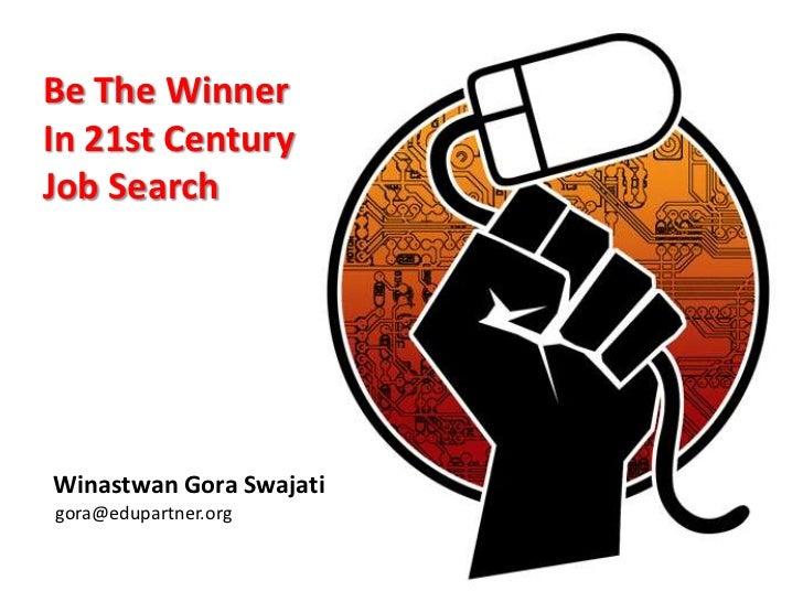 Be The Winner<br />In 21st Century<br />Job Search<br />Winastwan Gora Swajati<br />gora@edupartner.org<br />