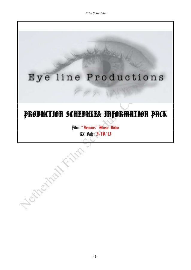 """Film Schedule  PRODUCTION SCHEDULE& INFORMATION PACK Film: """"Demons"""" Music Video RX Date: 3/10/13  -1-"""