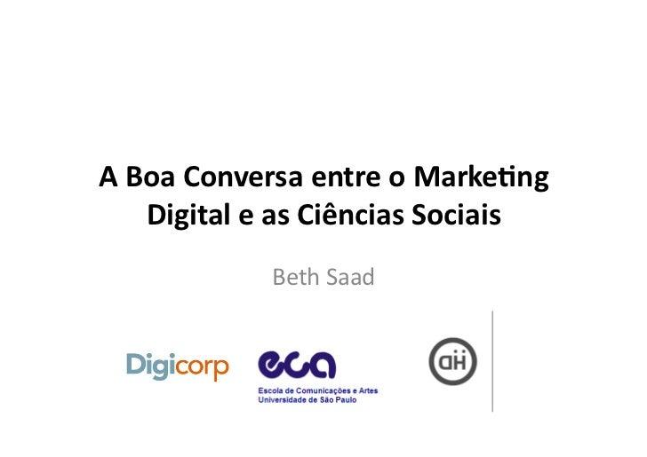 A Boa Conversa entre o Marke/ng       Digital e as Ciências Sociais                    Beth Saad