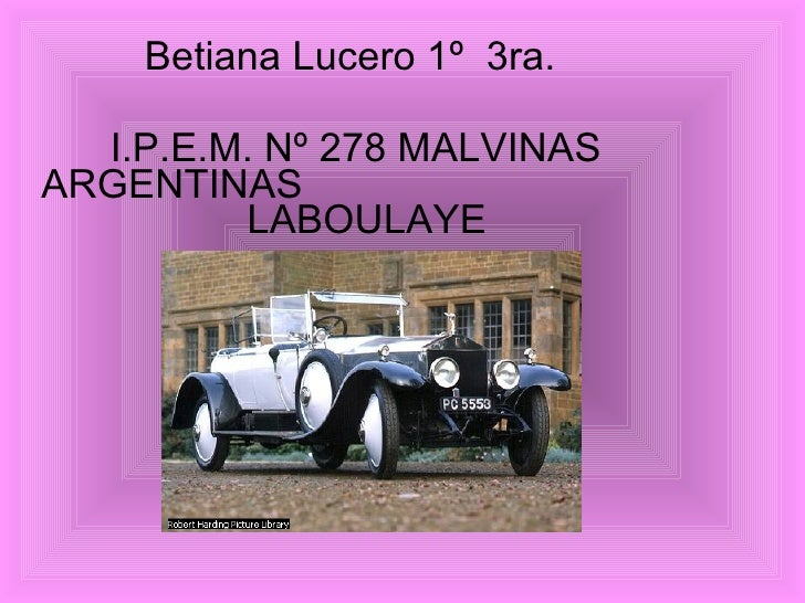Betiana Lucero 1º 3ra.    I.P.E.M. Nº 278 MALVINAS ARGENTINAS          LABOULAYE