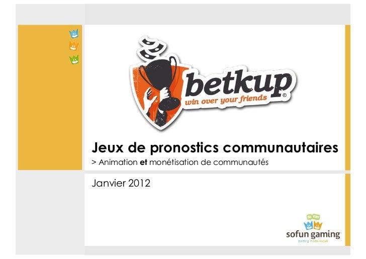 Jeux de pronostics communautaires> Animation et monétisation de communautésJanvier 2012