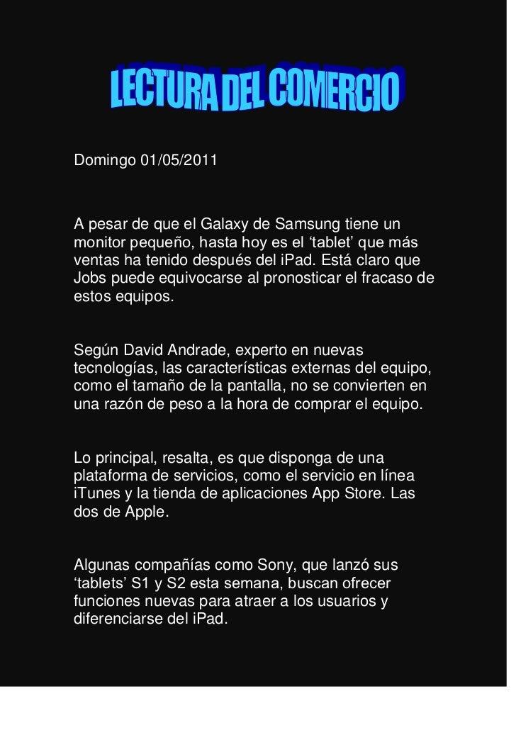 <br />Domingo 01/05/2011 <br />A pesar de que el Galaxy de Samsung tiene un monitor pequeño, hasta hoy es el 'tablet' qu...