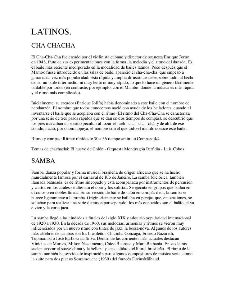 LATINOS.CHA CHACHAEl Cha-Cha-Cha fue creado por el violinista cubano y director de orquesta Enrique Jorrínen 1948, fruto d...