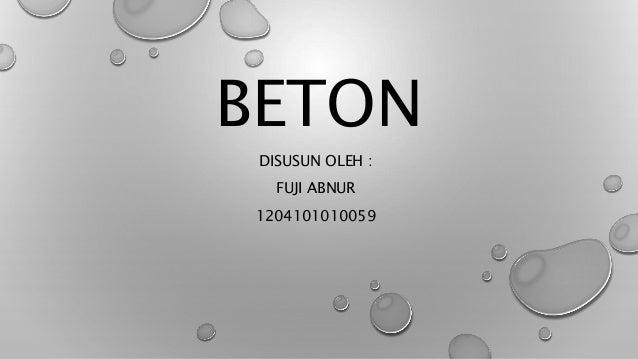 BETON  DISUSUN OLEH :  FUJI ABNUR  1204101010059