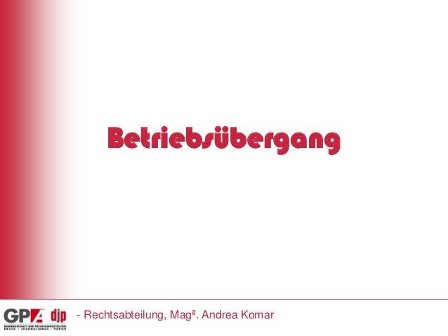 Betriebsübergang  - Rechtsabteilung, Magª. Andrea Komar