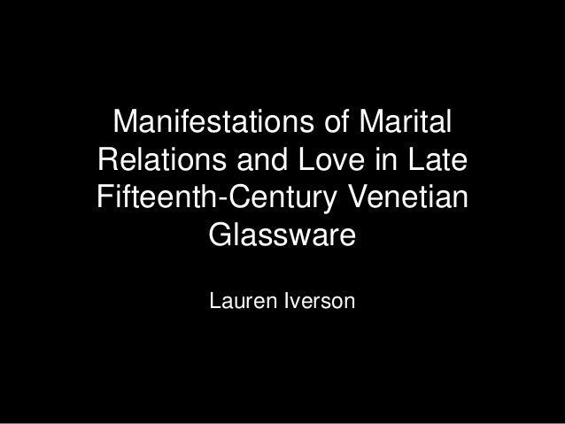 Manifestations of MaritalRelations and Love in LateFifteenth-Century Venetian        Glassware       Lauren Iverson