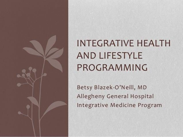 . Integrative Health & Lifestyle programming  - Betsy Blazek-O'Neill, MD