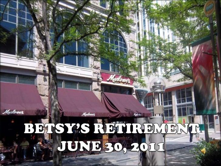 BETSY'S RETIREMENT<br />JUNE 30, 2011<br />