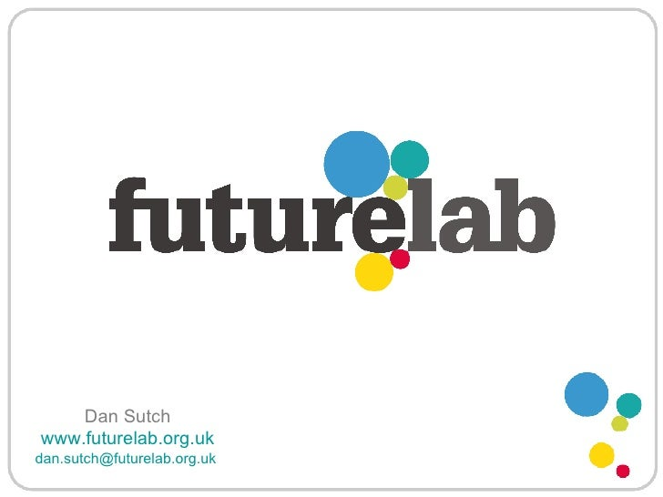 Dan Sutch   www.futurelab.org.uk   [email_address]