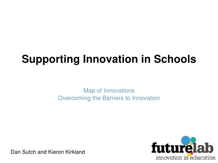 Supporting Innovation in Schools<br />Map of Innovations<br />Overcoming the Barriers to Innovation<br />Dan Sutch and Kie...
