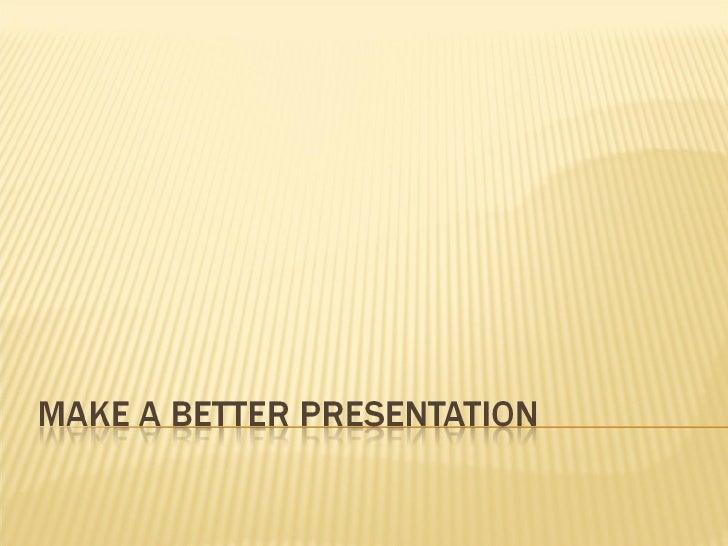 Better Presentations Demo