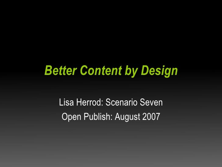 Better Content by Design Lisa Herrod: Scenario Seven Open Publish: August 2007
