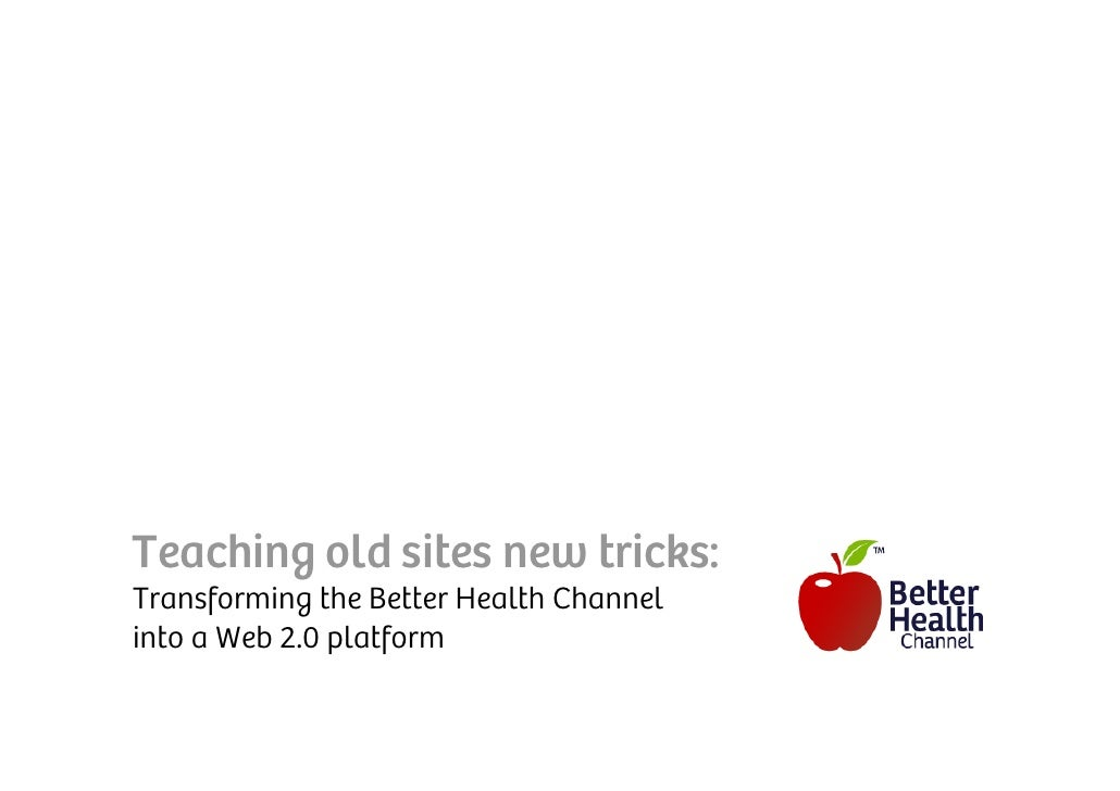 Teaching old sites new tricks: Transforming the Better Health Channel into a Web 2.0 platform