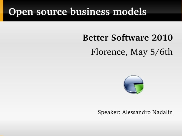 Opensourcebusinessmodels                BetterSoftware2010                 Florence,May5/6th                      S...