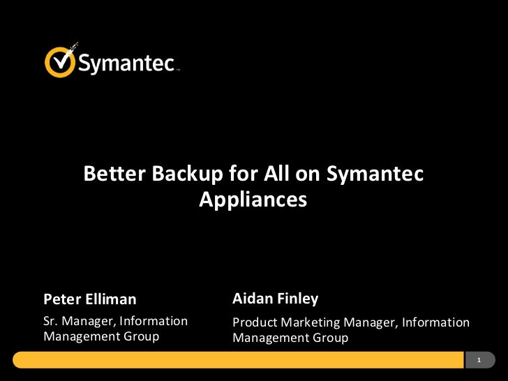 Better Backup For All Symantec Appliances NetBackup 5220 Backup Exec 3600 May 2012
